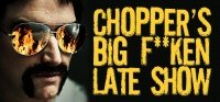 Chopper's Big F**ken Late Show