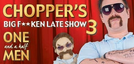 Chopper's Big F**ken Late Show 3: One and a Half Men