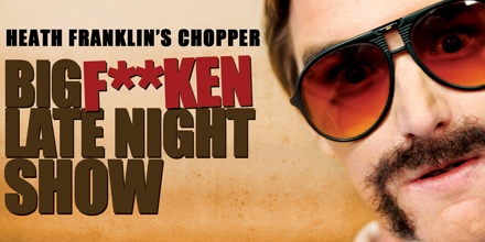 Chopper's Big Fucken Late Night Show