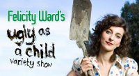 Felicity Ward's Ugly As a Child Variety Show