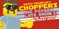 Heath Franklin's Chopper's Big Fucken Late Night Show 2